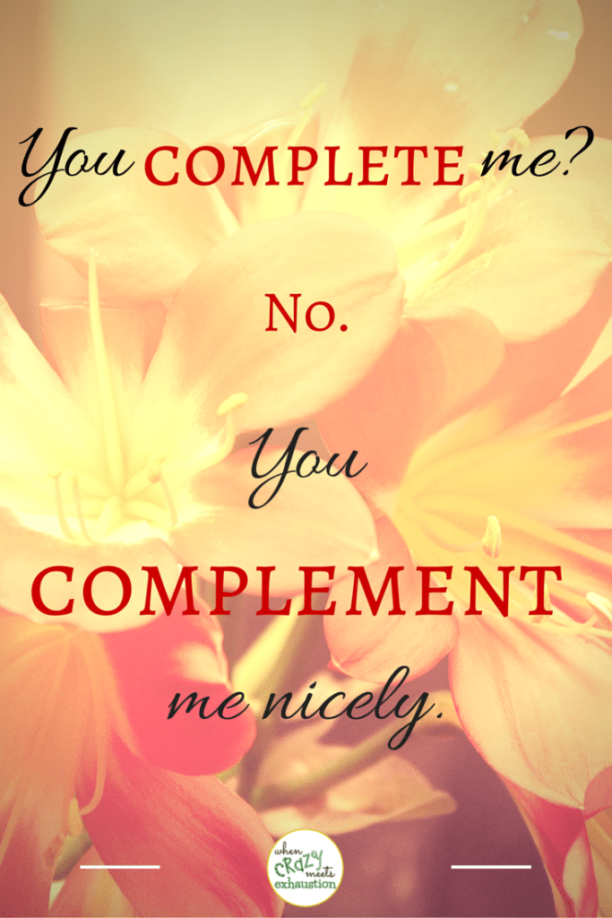 You do not complete me