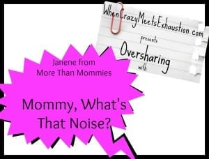 Oversharing: Mommy, What's That Noise?