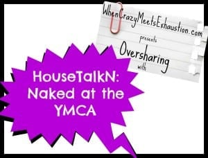 Oversharing: Naked at the YMCA