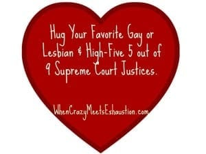 Hug Your Favorite Gay or Lesbian & High-Five 5 out of 9 Supreme Court Justices!