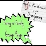 OversharingPresents.FunnyisFamily