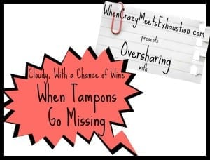 Oversharing: When Tampons Go Missing
