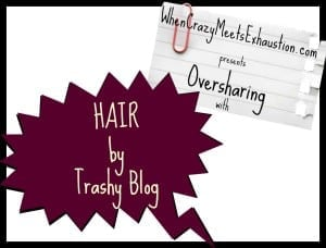Oversharing: Hair (AND a Vlog!)