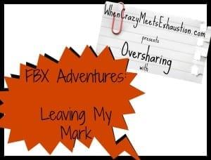 Oversharing: Leaving My Mark