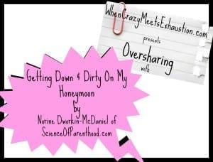Oversharing: Getting Down & Dirty On My Honeymoon