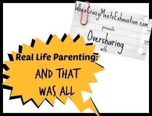 OversharingPresents.RealLifeParenting
