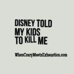 "I overheard my 3 y/o daughter say: ""Let's play pretend! You can be the Daddy and I'll be the baby because the Mommy died."" And I totally blame Disney"