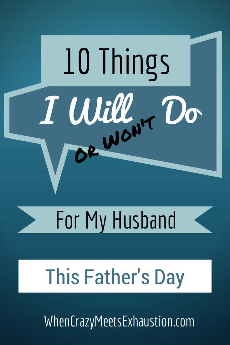 10 Things I Will (or Won't) Do For My Husband This Father's Day