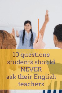 Dear Students: Don't Ever Ask Me These Questions