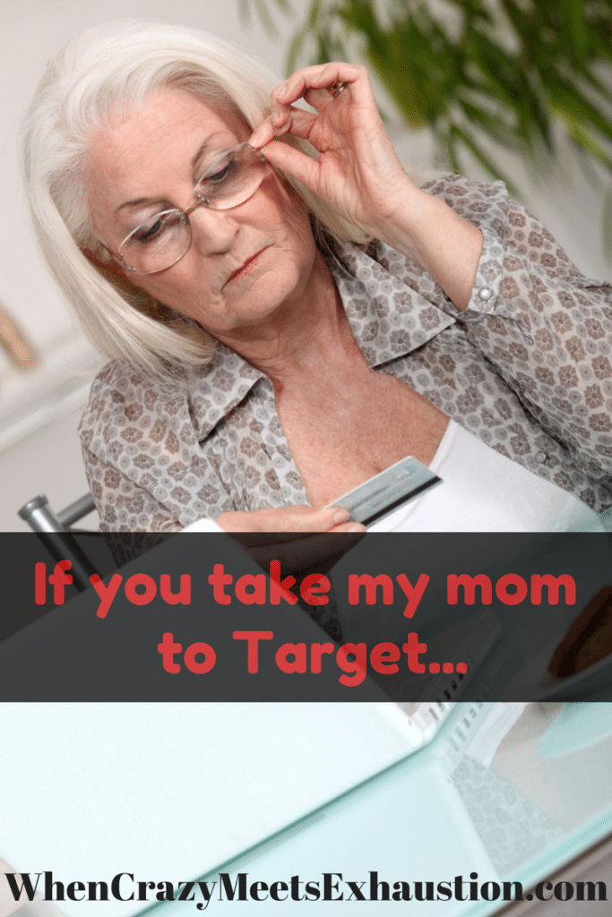 If you take my mom to Target...