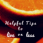 Helpful Tips to Live on Less